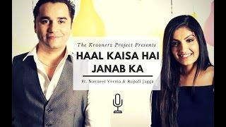Haal Kaisaa Hai Janaab Ka The Kroonerz Project Navneet Verma Rupali Jagga