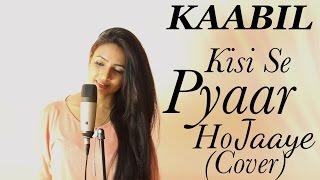 Kisi Se Pyar Ho Jaye (Female Cover) | Hrithik Roshan, Yami Gautam | Varsha Tripathi Ft. Piyush Menon