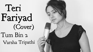 TERI FARIYAD | Tum Bin 2 | Female Cover  | Varsha Tripathi | Jagjit Singh | Rekha Bhardwaj