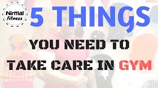 5 THINGS YOU NEED TO TAKE CARE IN GYM - Nirmalfitness