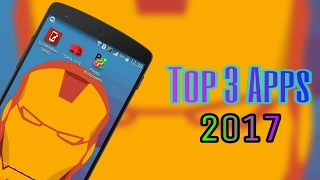 Top 3 Must have Apps (2017)