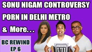BC Rewind EP6: Arvind Kejriwal on Porn in Delhi Metro | Sonu Nigam & Azaan | Snapchat Scandal