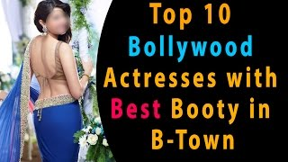 Top 10 actresses in B Town with the Best Booty B-Town Booty Girls | Super Butts