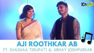 Aji Rooth Kar Ab Kahan Jaiyega The Kroonerz Project Shashaa Tirupati Abhay Jodhpurkar