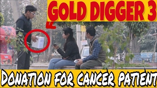 CANCER PATIENT GOLD DIGGER  PRANK| PRANKS IN INDIA 2017