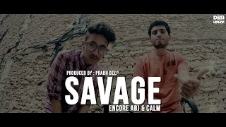 Savage | Encore ABJ x Calm | Prod. Prabh Deep | New Delhi Mixtape | Khatarnaak | Desi Hip Hop | 2017