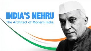 India's Nehru : The Architect of Modern India