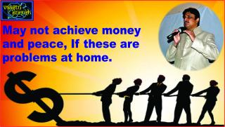 #May not achieve money and peace, If these are problems at home.
