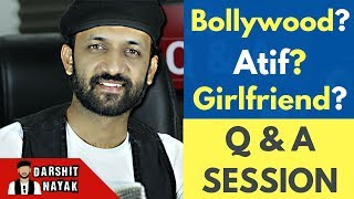 Bollywood, Atif Aslam and Girlfriend | Q & A With Darshit Nayak
