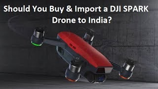 Should You Buy & Import a DJI SPARK Drone to India