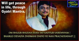 #Will get peace in life, through Gyatri Mantra.
