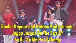 Ranbir Kapoor and Katrina Kaif promote Jagga Jasoos On The Sets Of Sa Re Ga Ma Pa Lil Champ