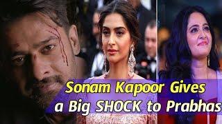 Sonam Kapoor Gives a Big SHOCK to Prabhas : Sonam Kapoor rejected Prabhas Sahoo Movie