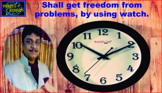 #Shall get freedom from problems, by using watch.