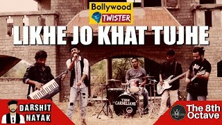 Likhe Jo Khat Tujhe | Bollywood Twister | Darshit Nayak & The 8th Octave