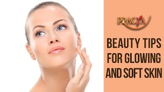 Beauty Tips for Glowing And Soft Skin Expert Tips Saundarya Nikhaar Home Remedies