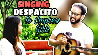 SINGING DESPACITO TO IMPRESS GIRLS