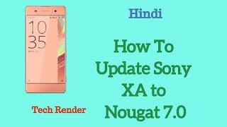 Sony Xperia XA Official Nougat Update | What's New In Android Nougat | How to Update | Hindi |