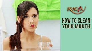How To Clean Your Mouth | Dr. Payal Nayar (Dental Surgeon)