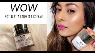 WOW FAIRNESS CREAM REVIEW| PIGMENTATION?