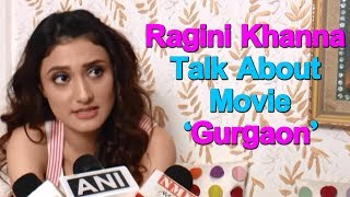 Actress Ragini Khanna Talk About Her Role In Movie 'Gurgaon' || Bollywood Bhaijan