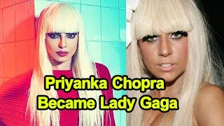 Priyanka Chopra's New Look Is Totally Unbelievable Priyanka Chopra Became Lady Gaga