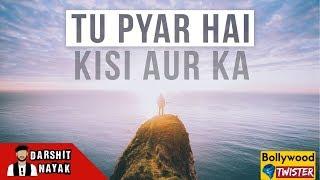 Tu Pyar Hai Kisi Aur Ka | Bollywood Twister | Darshit Nayak