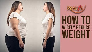 HOW TO Wisely Reduce WEIGHT Mrs. Rashmi Bhatia (Dietician) | EXPERT ADVICE!
