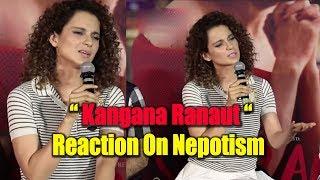 Kangana Ranaut Reaction On Nepotism Kangana Ranaut Reply on Nepotism