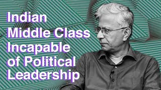Indian middle class incapable of Political Leadership : Sociologist Dipankar Gupta