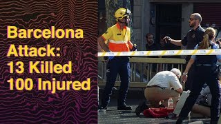 Barcelona Attack : 13 killed, 100 injured in a suspected terror attack