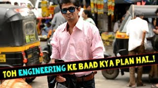 Toh Engineering Ke Baad Kya Plan Hai...!!!