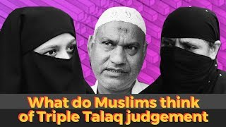 What the Muslims think of Triple Talaq judgement