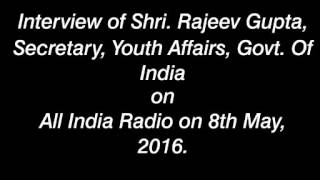 Interview with Shri. Rajeev Gupta, Secretary, Youth Affairs, GOI on AIR