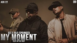 My Moment -  Haji Springer x AO Produced by SHAY Official (Music Video) | Desi Hip Hop 2017