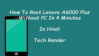 How To Root Lenovo A6000 Plus in 4 Minutes Without PC | Easiest Method Ever | Hindi | Tech Render |