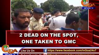 MAJOR ACCIDENT AT PERNEM ON NH-17;2 DEAD ON THE SPOT, ONE TAKEN TO GMC
