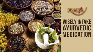 Wisely Intake Ayurvedic Medication | Dr. Vibha Sharma (Ayurveda & Panchkarma Expert)