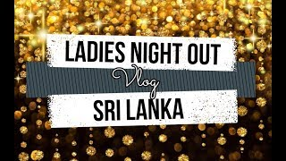 GRWM for Ladies Night Out VLOG (SRI LANKAn)
