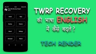 How To Change the Language Of TWRP Recovery 32 OR 64 Arm In Hindi | Tech Render |