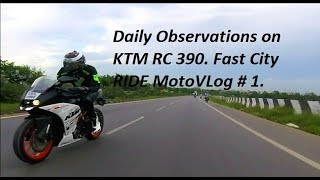 Daily Observations on KTM RC 390. Fast City RIDE MotoVLog # 1.