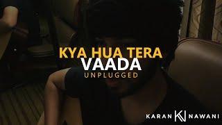 Kya Hua Tera Vaada (Unplugged) I  Yaadon Ki Baaraat I Karan Nawani