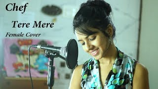 CHEF: Tere Mere Video Song | Female Cover by Varsha Tripathi | Amaal Mallik | Armaan Malik