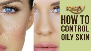 How To Control Oily Skin | Dr. Shehla Aggarwal