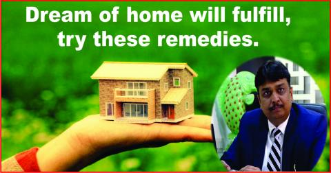 Dream of home will fulfill, try these remedies.