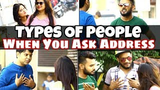 TYPES OF PEOPLE - WHEN YOU ASK THEM ADDRESS