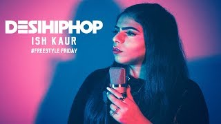 Ish Kaur | Freestyle Friday | New Delhi | Official Video | Desi Hip Hop 2017