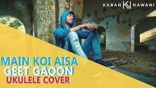 Main Koi Aisa Geet Gaoon I Ukulele Cover I Karan Nawani I Yes Boss I Shahrukh Khan