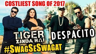 Tiger Zinda Hai Swag Se Swagat Is The COSTLIEST Song Of 2017, Swag Se Swagat Vs Despacito