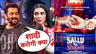 Deepika REVEALS Marriage Plans To Salman Khan, Sallu Ki Shaadi - Movie On Salman's Life